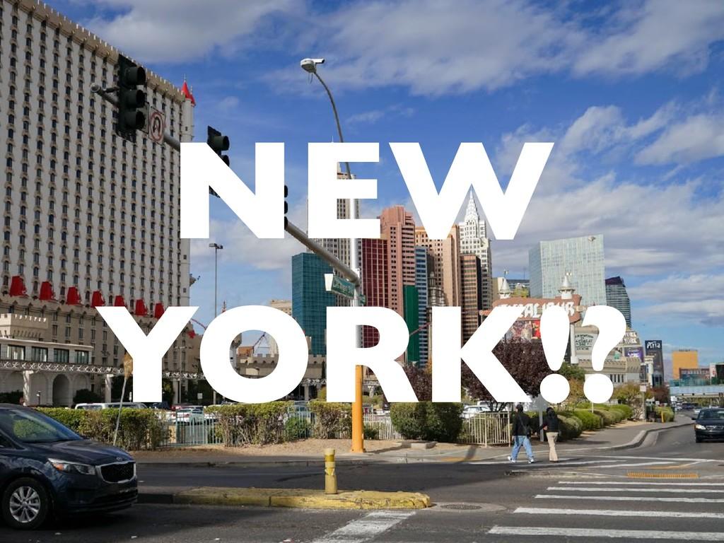 NEW YORK!?