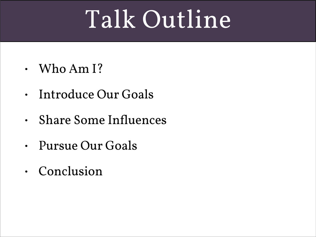 Talk Outline • Who Am I? • Introduce Our Goals ...