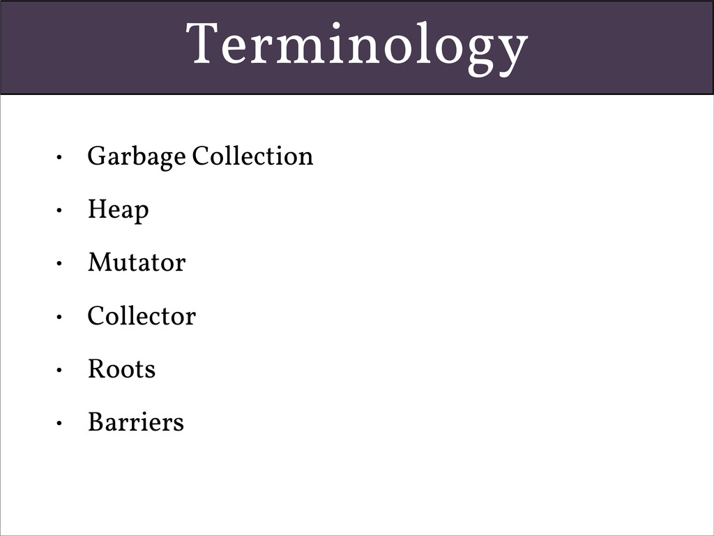 Terminology • Garbage Collection • Heap • Mutat...