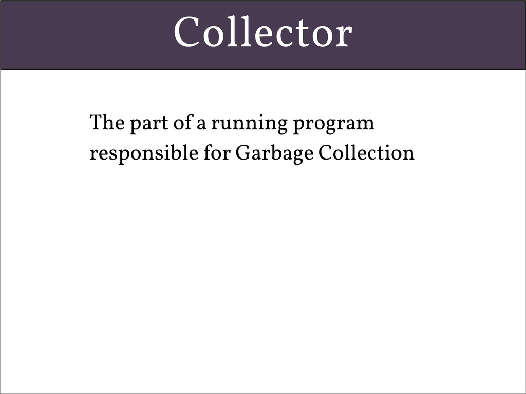Collector • The part of a running program respo...