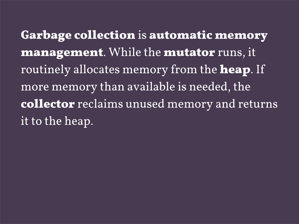 Garbage collection is automatic memory manageme...