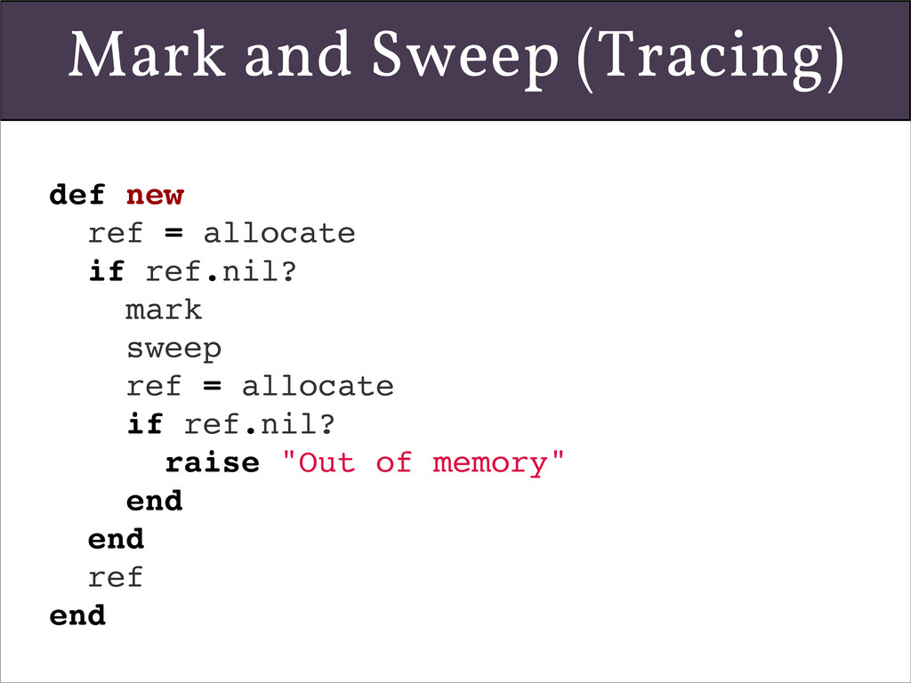 Mark and Sweep (Tracing) def new ref = allocate...