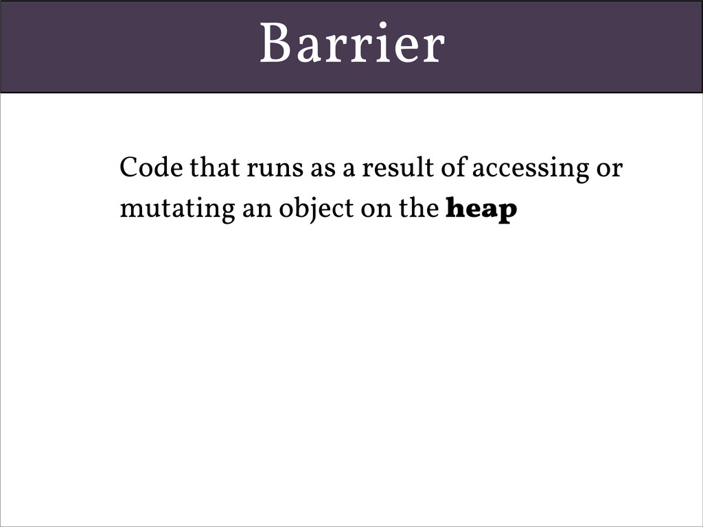 Barrier • Code that runs as a result of accessi...