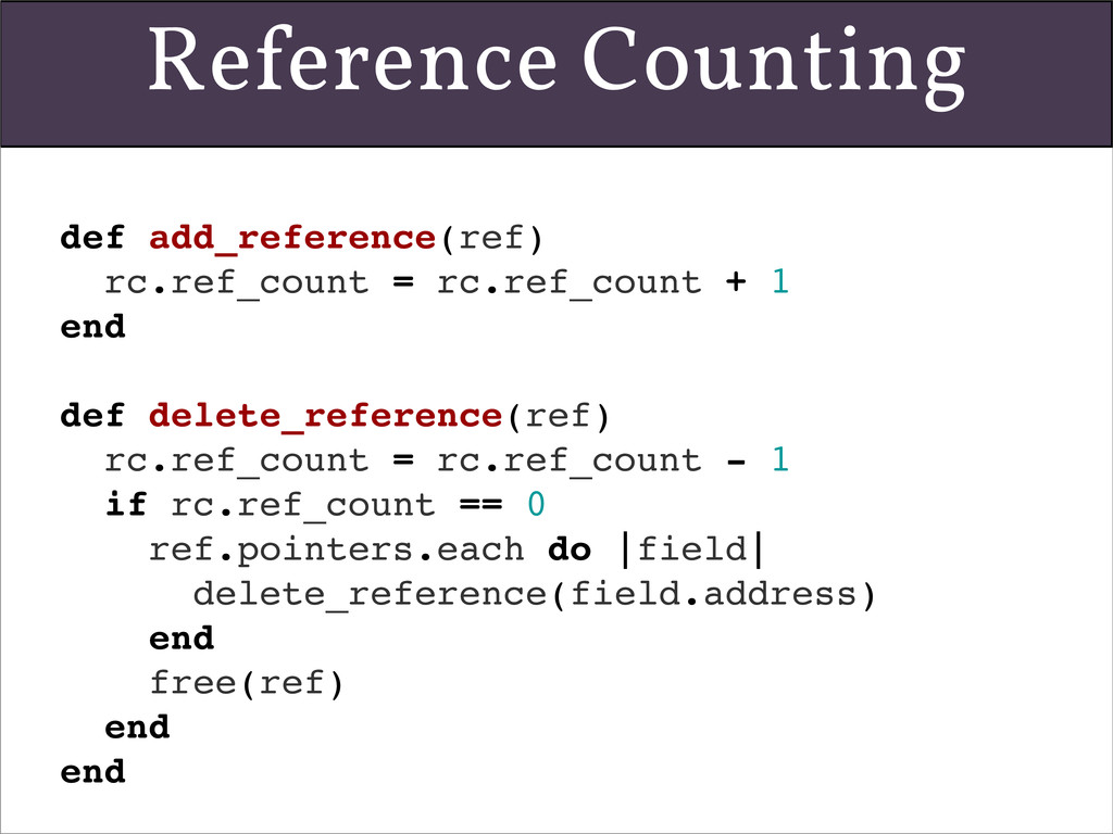 Reference Counting def add_reference(ref) rc.re...