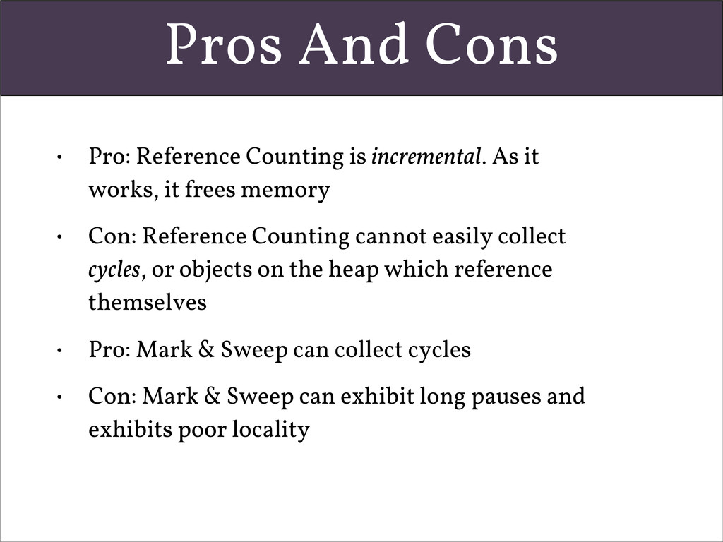 Pros And Cons • Pro: Reference Counting is incr...
