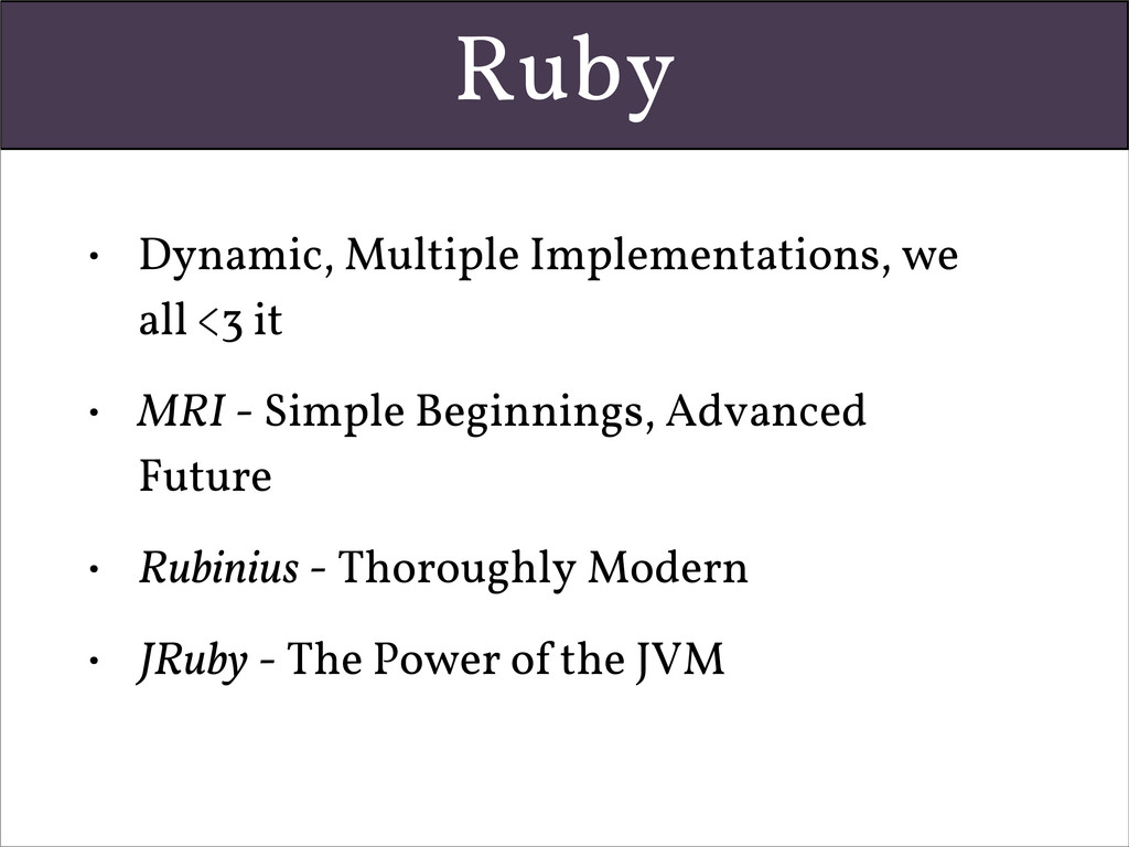 Ruby • Dynamic, Multiple Implementations, we al...