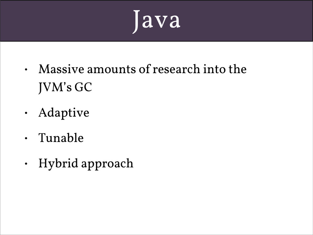 Java • Massive amounts of research into the JVM...
