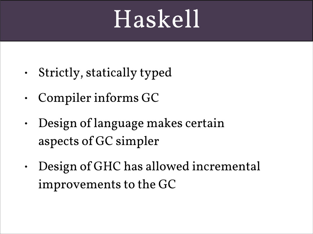 Haskell • Strictly, statically typed • Compiler...