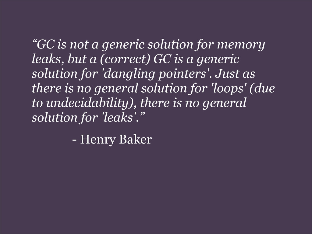 """GC is not a generic solution for memory leaks,..."