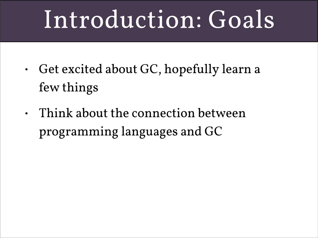 Introduction: Goals • Get excited about GC, hop...