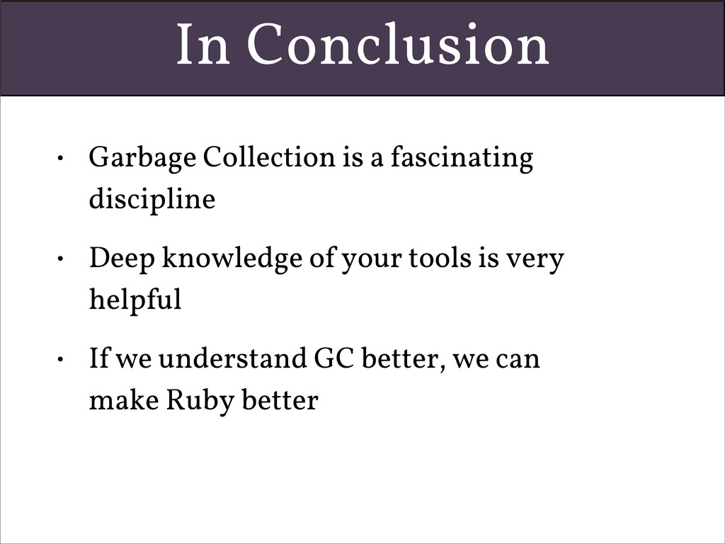 In Conclusion • Garbage Collection is a fascina...