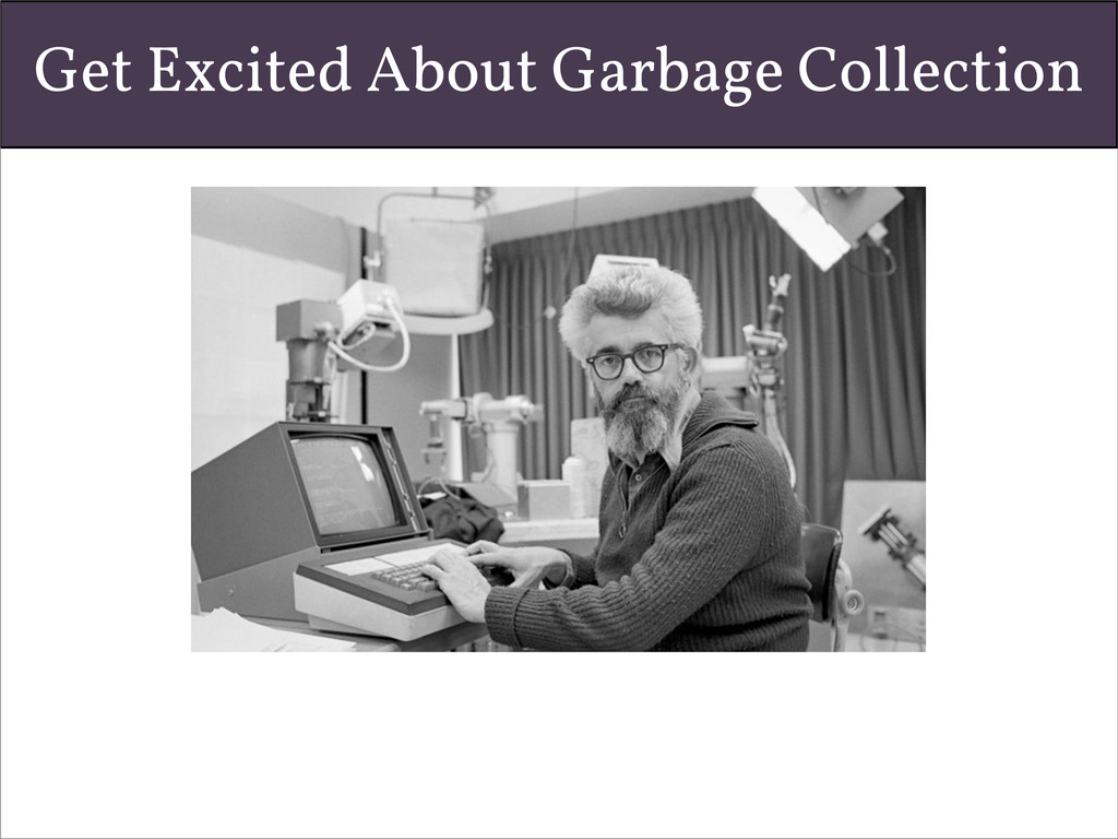 Get Excited About Garbage Collection