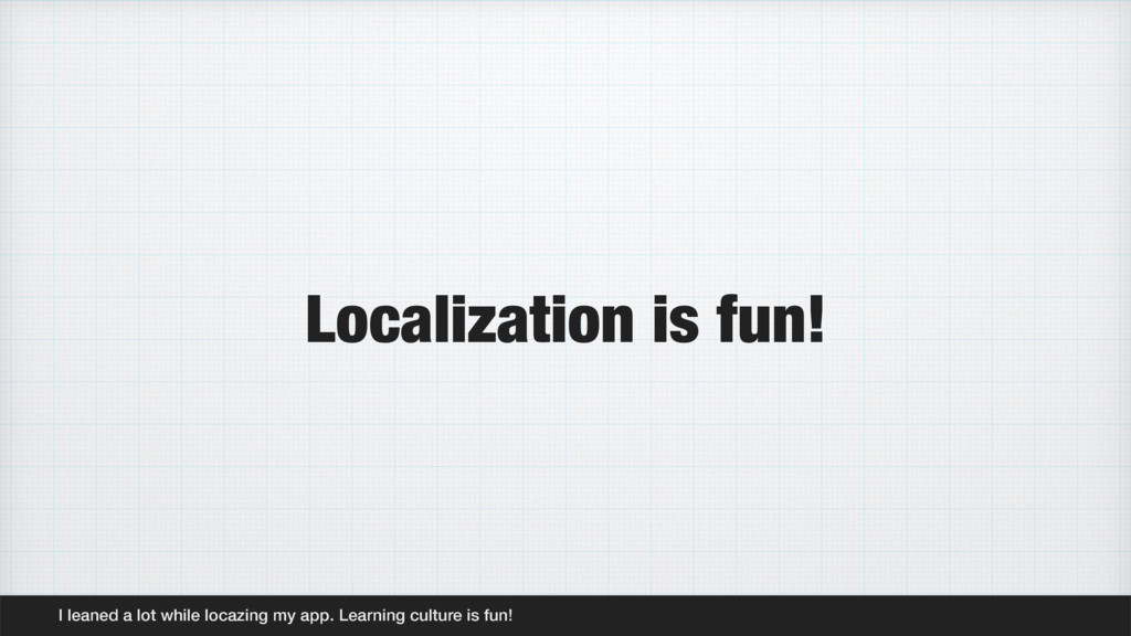 Localization is fun! I leaned a lot while locaz...