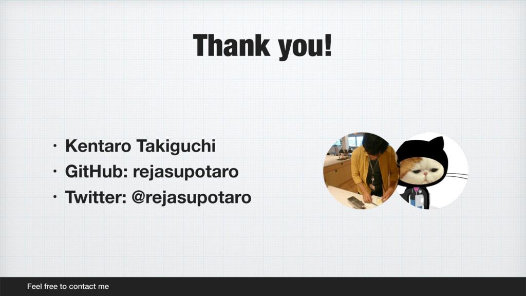 Thank you! • Kentaro Takiguchi • GitHub: rejasu...