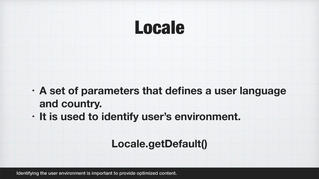 Locale • A set of parameters that defines a user...