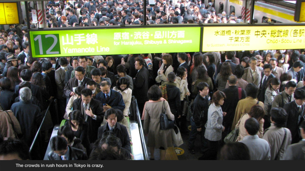 The crowds in rush hours in Tokyo is crazy.