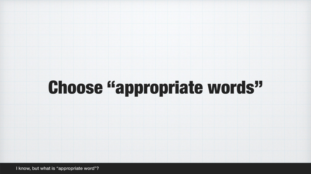 """Choose """"appropriate words"""" I know, but what is ..."""