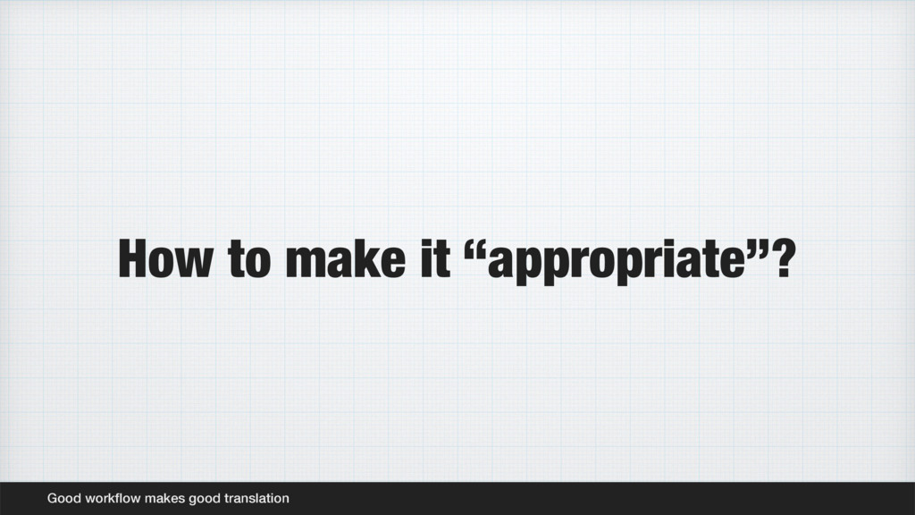 """How to make it """"appropriate""""? Good workflow make..."""