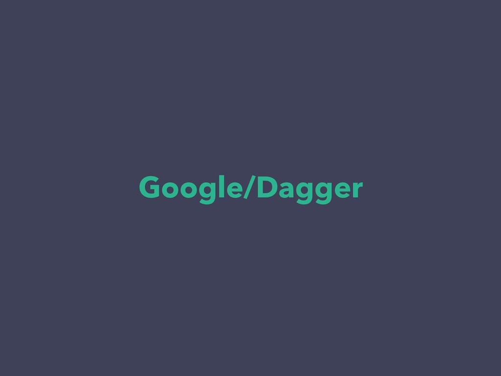 Google/Dagger