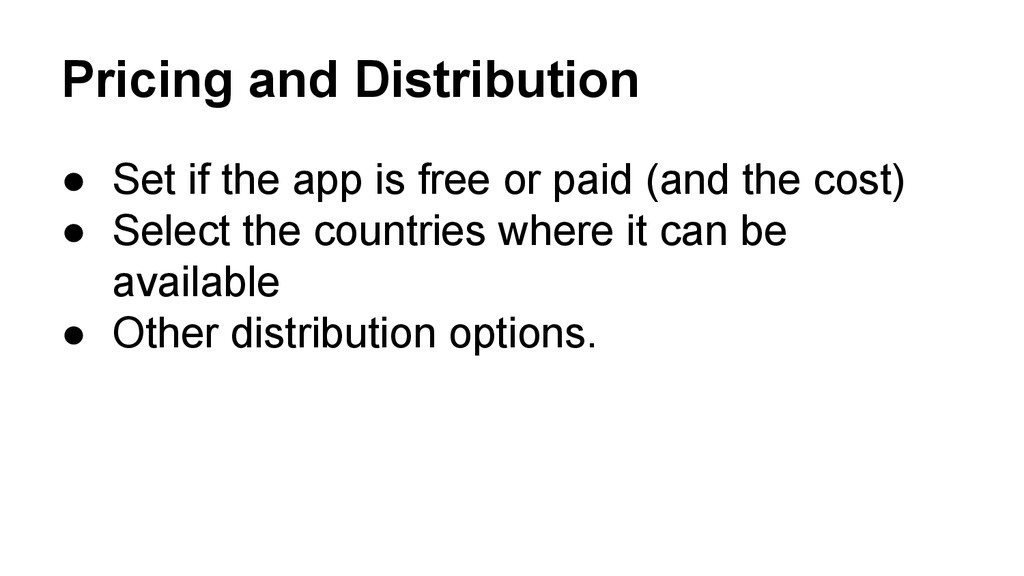 Pricing and Distribution ● Set if the app is fr...