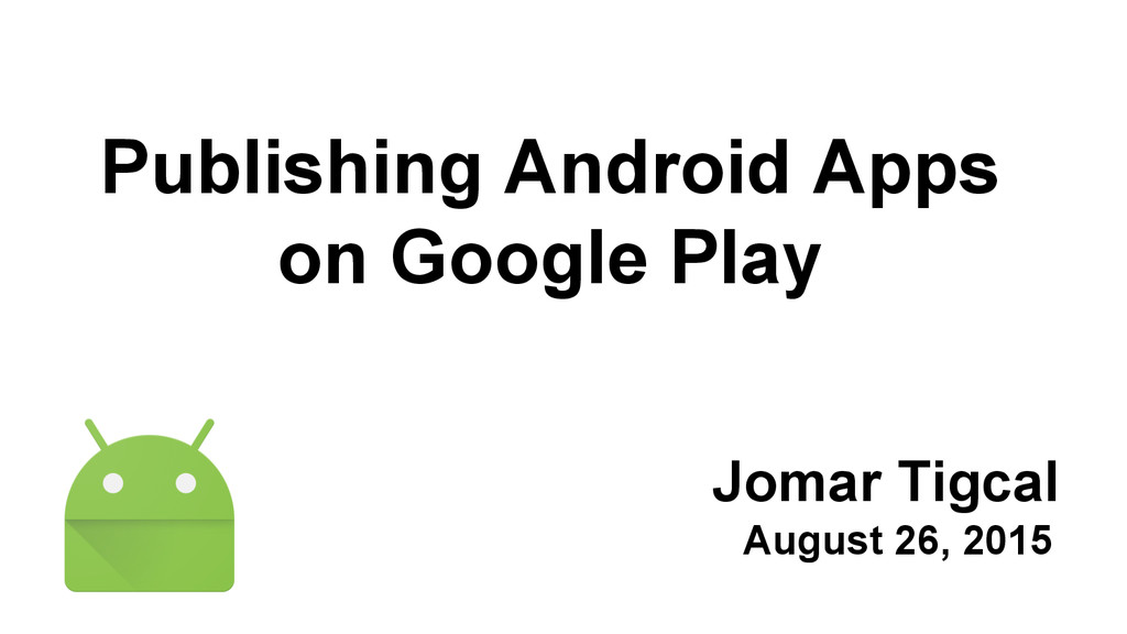 Jomar Tigcal August 26, 2015 Publishing Android...