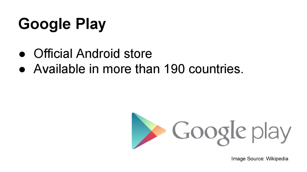 Google Play ● Official Android store ● Availabl...
