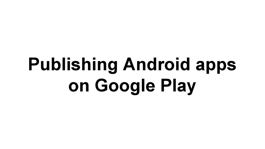 Publishing Android apps on Google Play