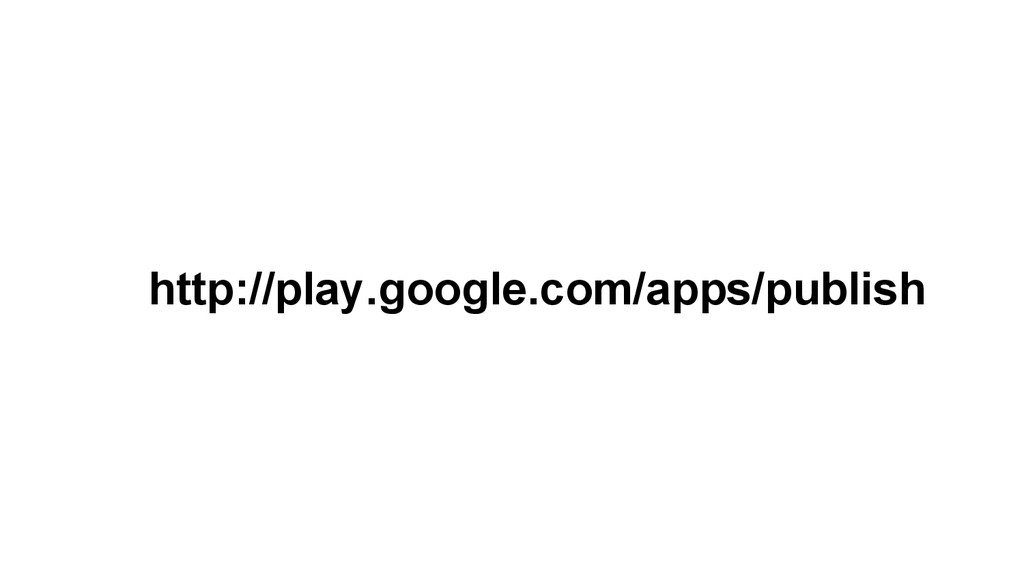 http://play.google.com/apps/publish
