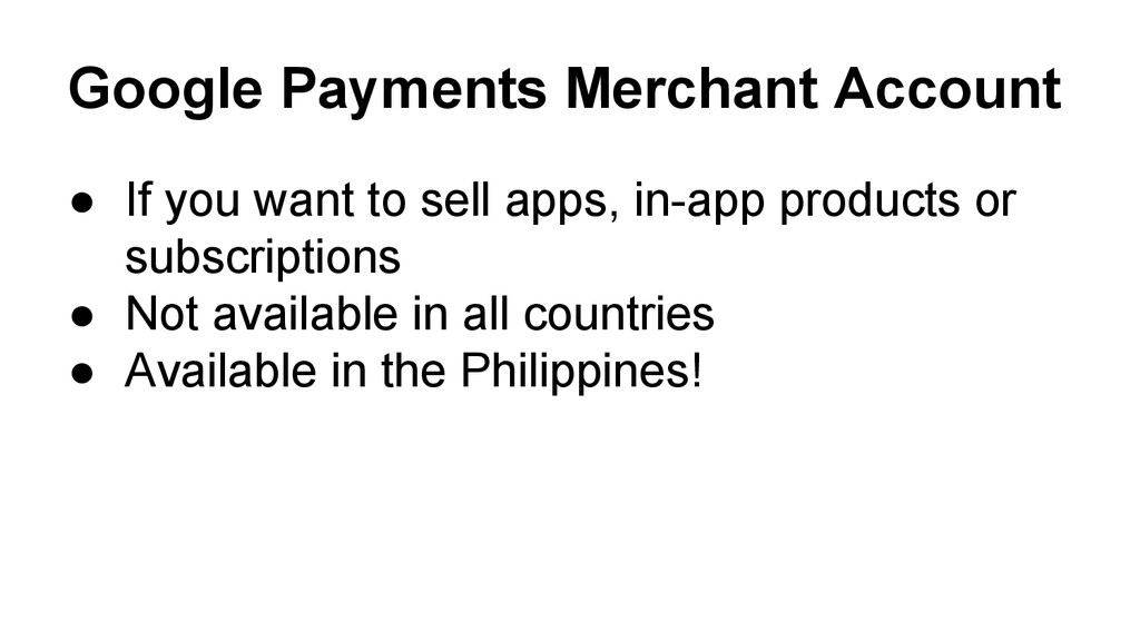 Google Payments Merchant Account ● If you want ...