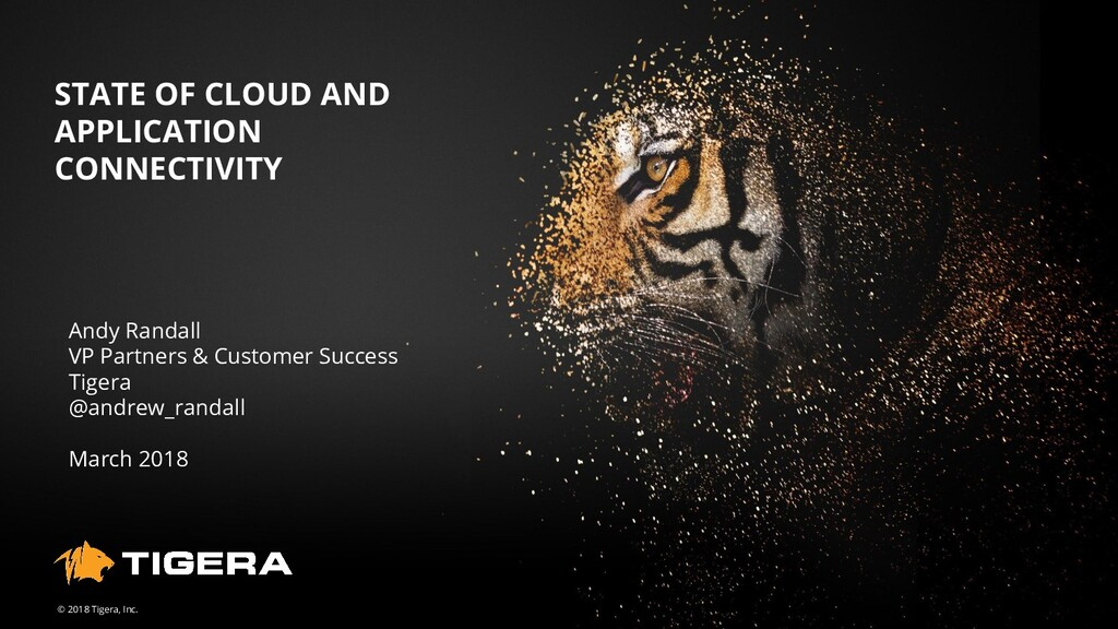 © 2018 Tigera, Inc. STATE OF CLOUD AND APPLICAT...