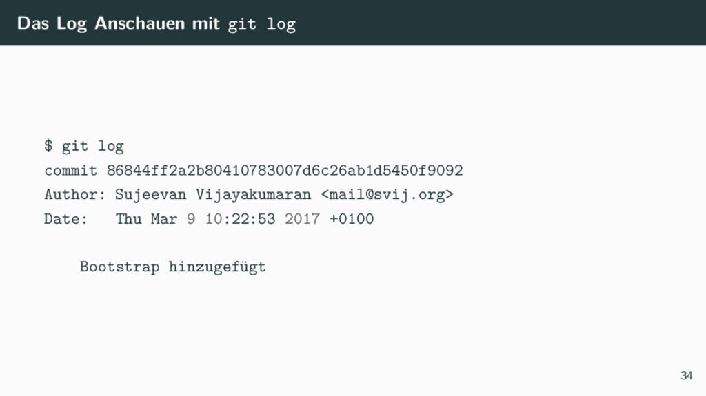 Das Log Anschauen mit git log $ git log commit ...