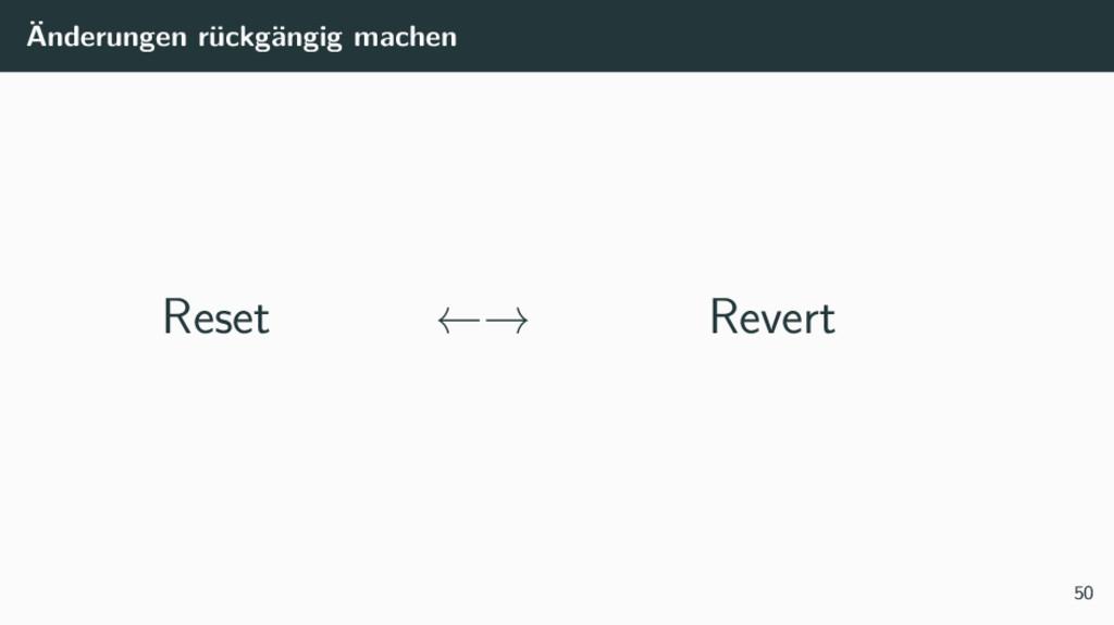 Änderungen rückgängig machen Reset ←→ Revert 50