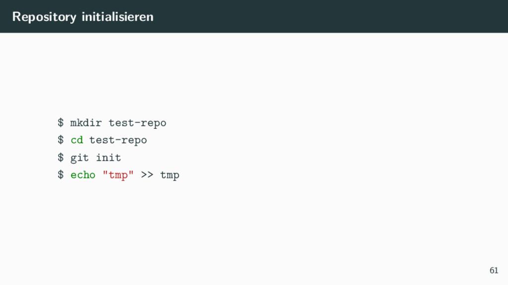 Repository initialisieren $ mkdir test-repo $ c...