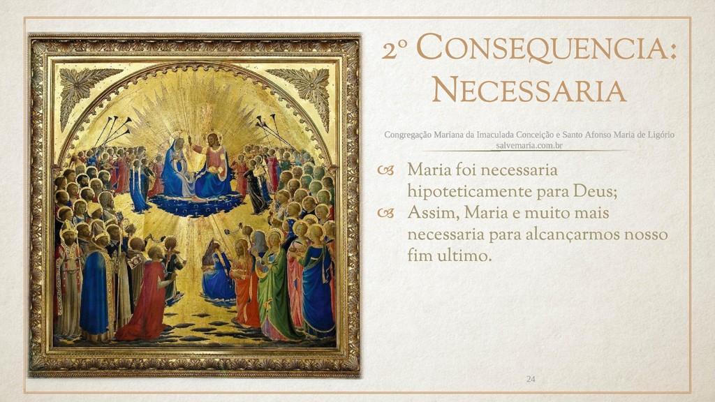 2º CONSEQUENCIA: NECESSARIA  Maria foi necessa...