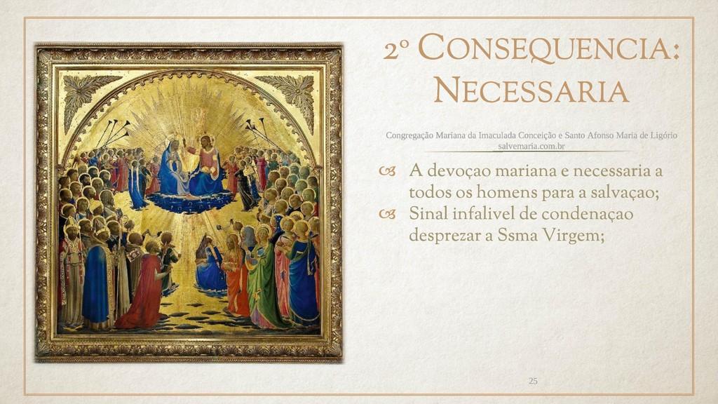 2º CONSEQUENCIA: NECESSARIA  A devoçao mariana...