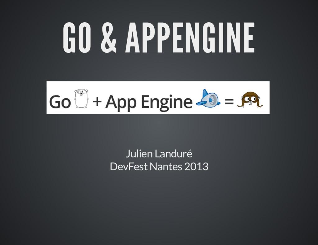 GO & APPENGINE Julien Landuré DevFest Nantes 20...