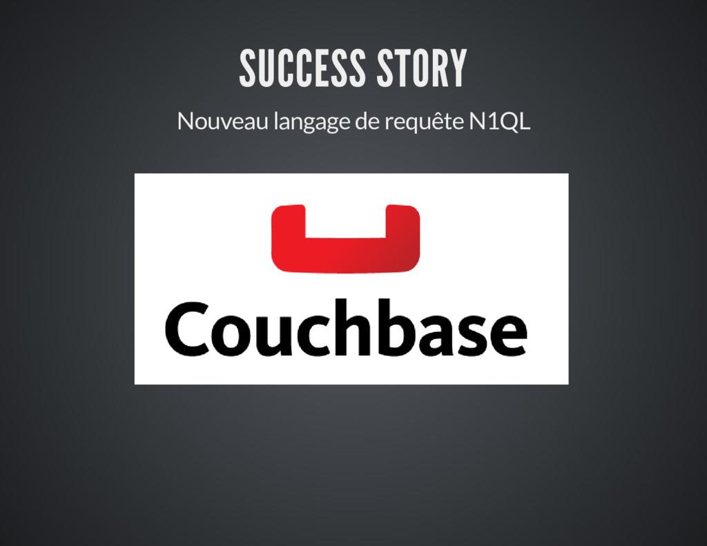 SUCCESS STORY Nouveau langage de requête N1QL