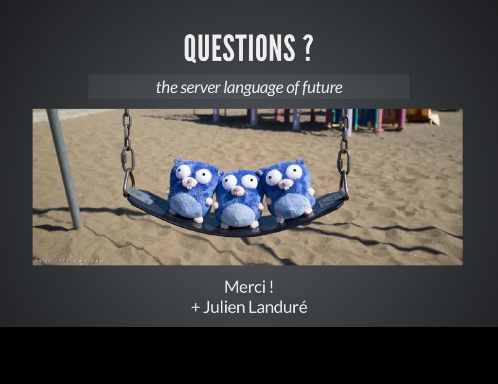 QUESTIONS ? Merci ! + Julien Landuré the server...