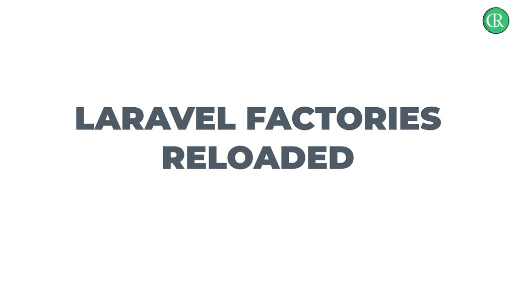 LARAVEL FACTORIES RELOADED