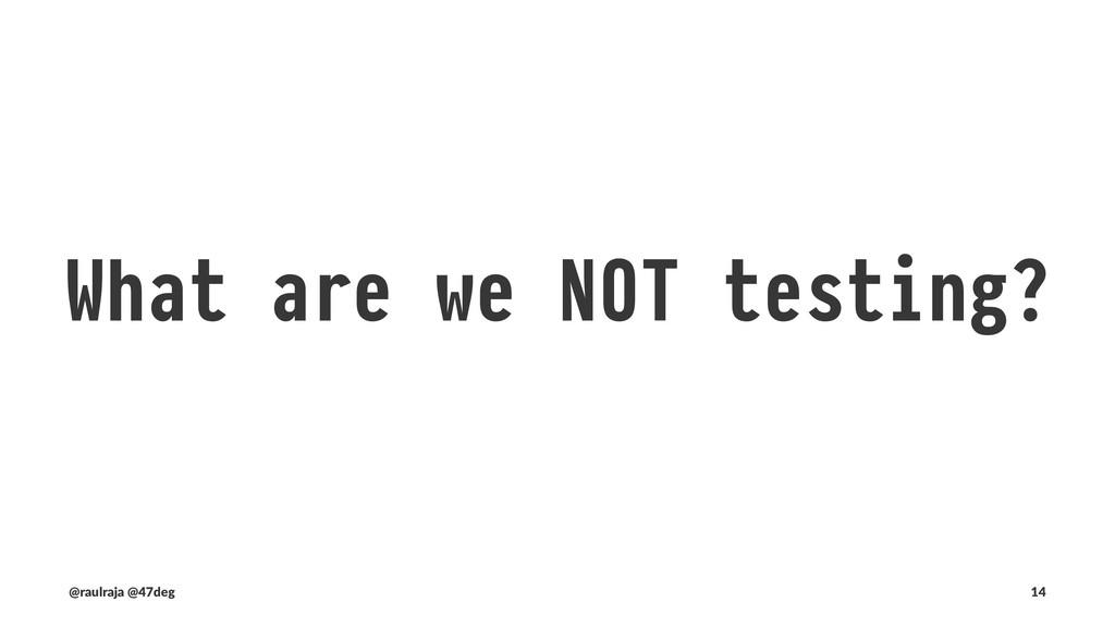 We don't test for: Invariants (@raulraja , @47d...