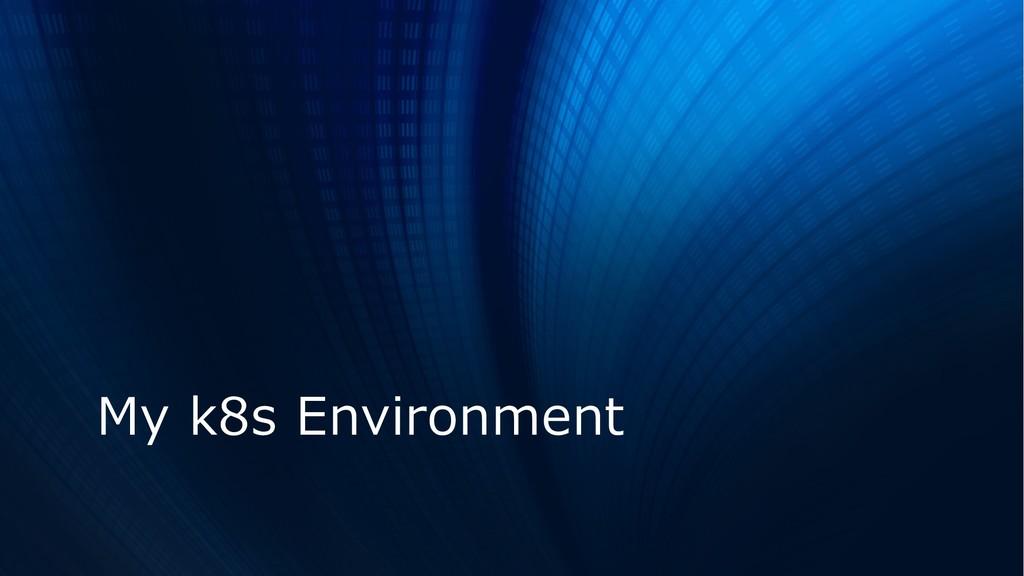 My k8s Environment