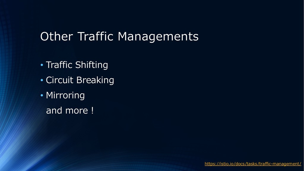 Other Traffic Managements • Traffic Shifting • ...