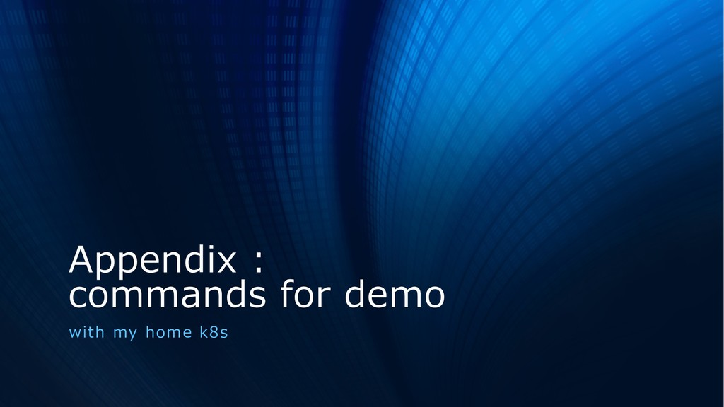 Appendix : commands for demo with my home k8s