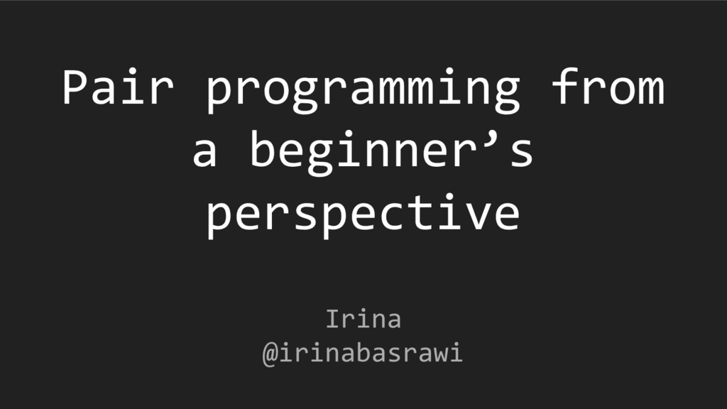 Pair programming from a beginner's perspective ...