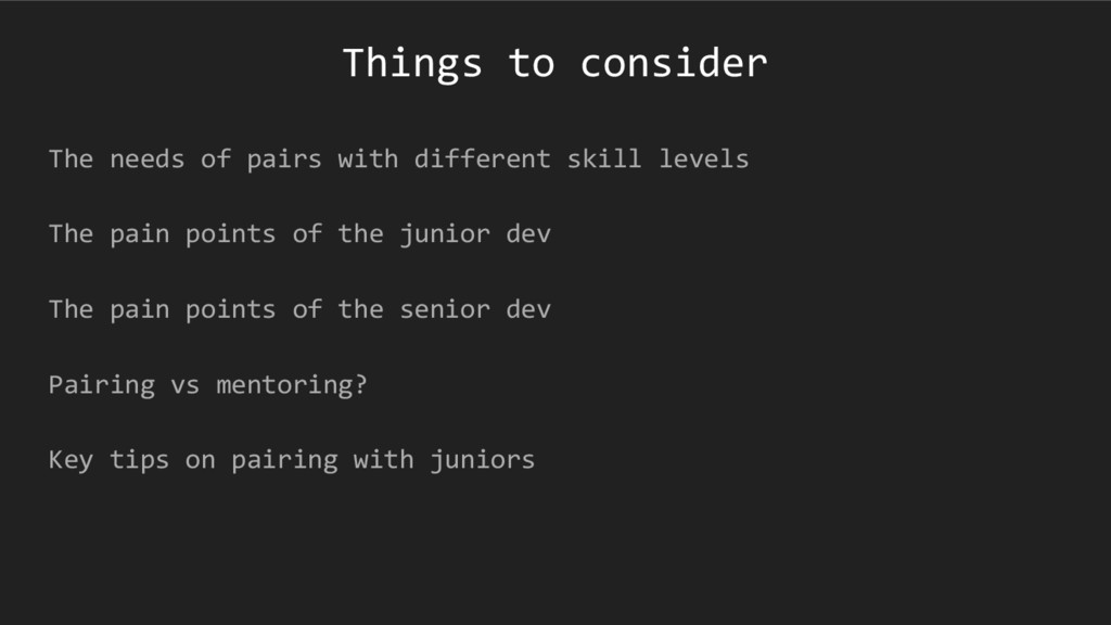 Things to consider The needs of pairs with diff...