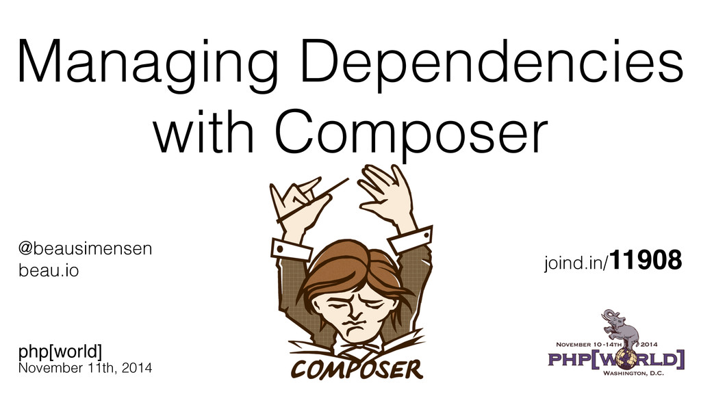 Managing Dependencies with Composer php[world] ...