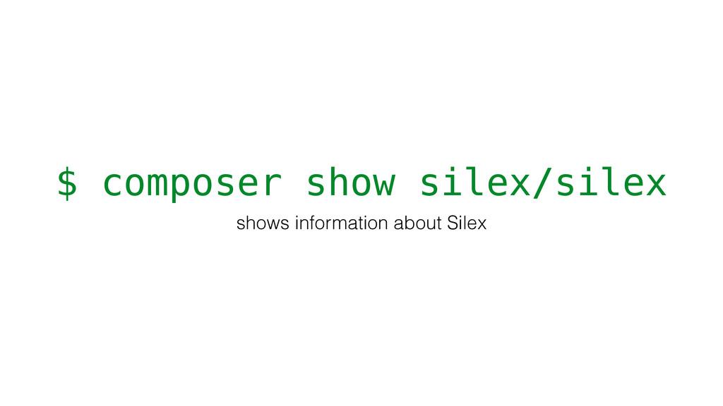 $ composer show silex/silex shows information a...