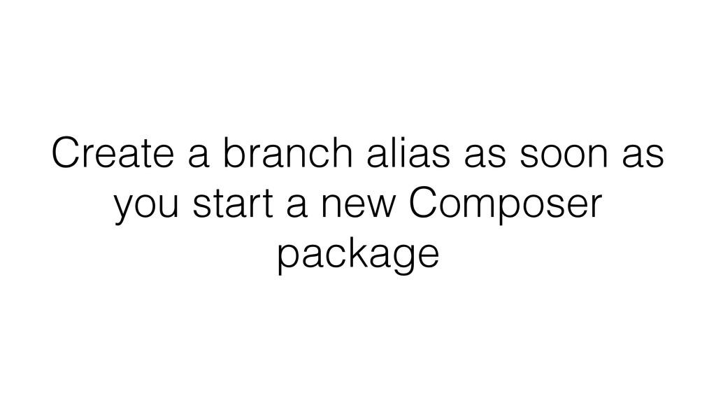 Create a branch alias as soon as you start a ne...