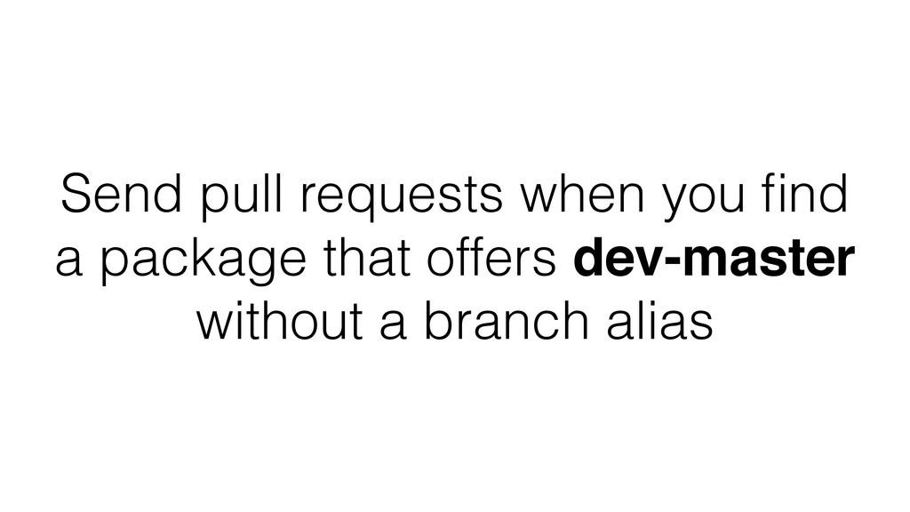 Send pull requests when you find a package that ...