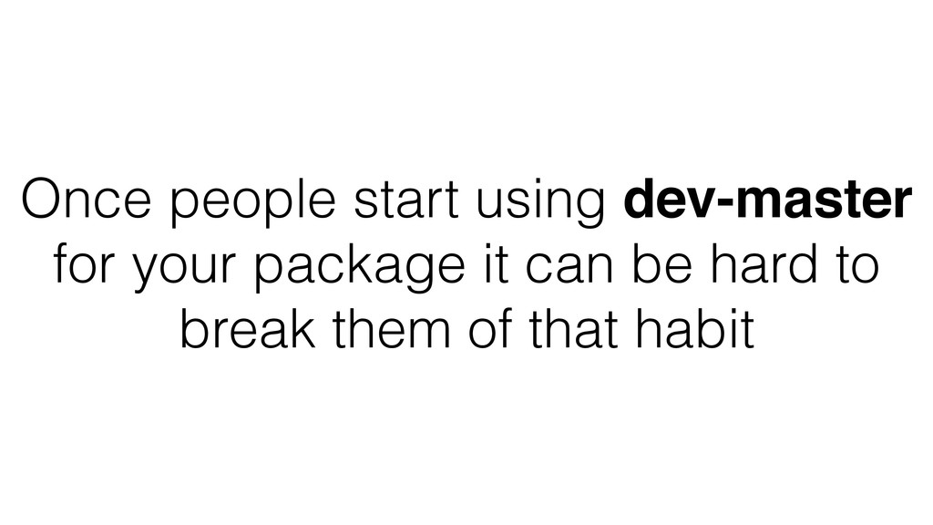 Once people start using dev-master for your pac...